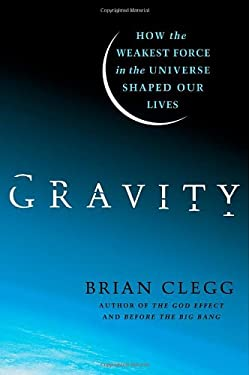 Gravity: How the Weakest Force in the Universe Shaped Our Lives 9780312616298
