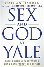 Sex and God at Yale: Porn, Political Correctness, and a Good Education Gone Bad 17657290