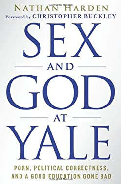 Sex and God at Yale: Porn, Political Correctness, and a Good Education Gone Bad 9780312617905