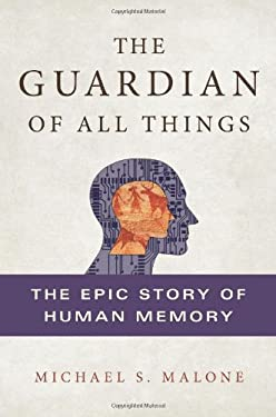 The Guardian of All Things: The Epic Story of Human Memory 9780312620318