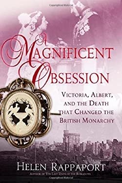 A Magnificent Obsession: Victoria, Albert, and the Death That Changed the British Monarchy 9780312621056