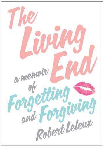 The Living End: A Memoir of Forgetting and Forgiving 9780312621247