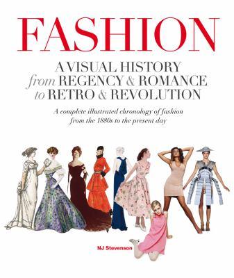 Fashion: A Visual History from Regency & Romance to Retro & Revolution 9780312624453