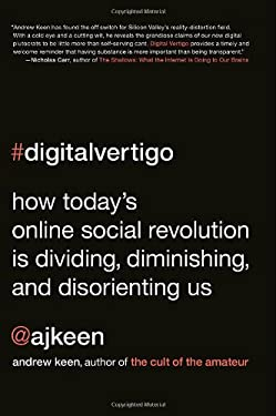 Digital Vertigo: How Today's Online Social Revolution Is Dividing, Diminishing, and Disorienting Us 9780312624989