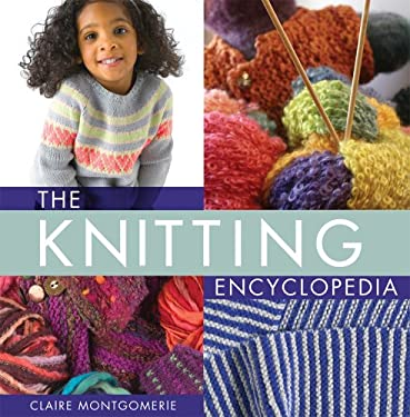 The Knitting Encyclopedia: A Comprehensive Guide for All Knitters 9780312640163