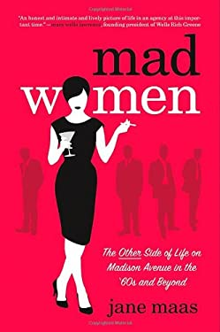 Mad Women: The Other Side of Life on Madison Avenue in the '60s and Beyond 9780312640231