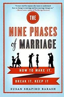 The Nine Phases of Marriage: How to Make It, Break It, Keep It 9780312642198