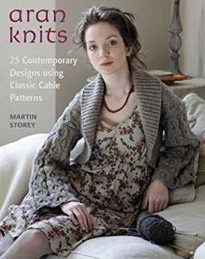 Aran Knits: 23 Contemporary Designs Using Classic Cable Patterns 9780312642211