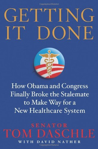 Getting It Done: How Obama and Congress Finally Broke the Stalemate to Make Way for Health Care Reform 9780312643782