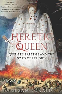 Heretic Queen: Queen Elizabeth I and the Wars of Religion 9780312645380