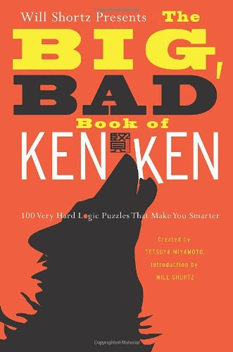 Will Shortz Presents the Big, Bad Book of Kenken: 100 Very Hard Logic Puzzles That Make You Smarter 9780312654283