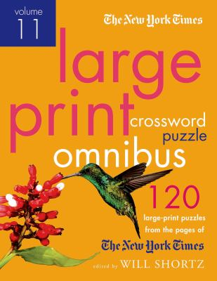 The New York Times Large-Print Crossword Puzzle Omnibus, Volume 11: 120 Large-Print Easy to Hard Puzzles from the Pages of the New York Times