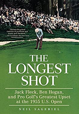 The Longest Shot: Jack Fleck, Ben Hogan, and Pro Golf's Greatest Upset at the 1955 U.S. Open 9780312661847