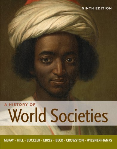 A History of World Societies – 9th Edition by John P. McKay, Bennett D. Hill, John Buckler