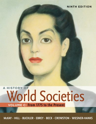 A History of World Societies, Volume C: 1775 to the Present 9780312666965