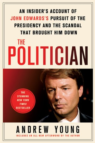 The Politician: An Insider's Account of John Edward's Pursuit of the Presidency and the Scandal That Brought Him Down 9780312668259