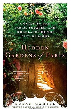 Hidden Gardens of Paris: A Guide to the Parks, Squares, and Woodlands of the City of Light 9780312673338