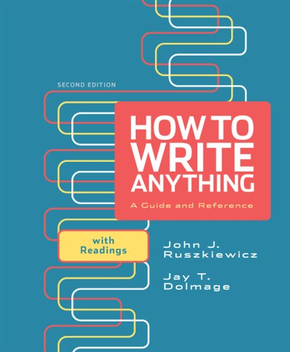 How to Write Anything: A Guide and Reference with Readings 9780312674892
