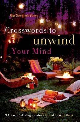 The New York Times Crosswords to Unwind Your Mind: 75 Easy, Relaxing Puzzles 9780312681357