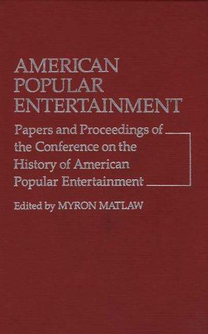 American Popular Entertainment: Papers and Proceedings of the Conference on the History of American Popular Entertainment 9780313210723