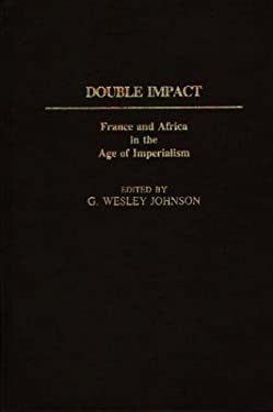 Double Impact: France and Africa in the Age of Imperialism 9780313233869