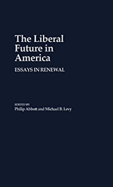 The Liberal Future in America: Essays in Renewal 9780313237614