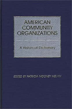 American Community Organizations: A Historical Dictionary 9780313240539