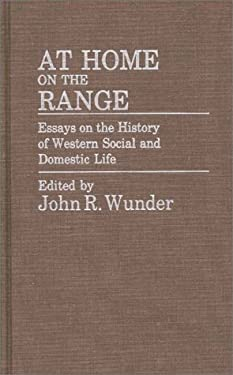 At Home on the Range: Essays on the History of Western Social and Domestic Life 9780313245923
