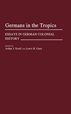 Germans in the Tropics: Essays in German Colonial History 9780313249051