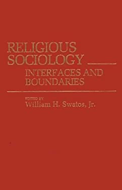 Religious Sociology: Interfaces and Boundaries 9780313255281