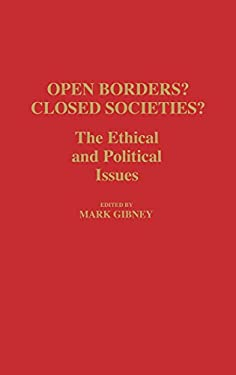 Open Borders? Closed Societies?: The Ethical and Political Issues 9780313255786