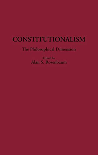 Constitutionalism: The Philosophical Dimension 9780313256714