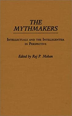 The Mythmakers: Intellectuals and the Intelligentsia in Perspective 9780313258367