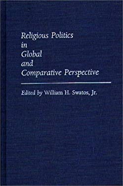 Religious Politics in Global and Comparative Perspective 9780313263927