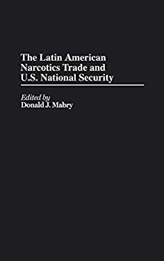 Latin American Narcotics Trade and U.S. National Security 9780313267864