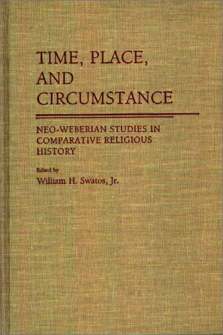 Time, Place, and Circumstance: Neo-Weberian Studies in Comparative Religious History 9780313268922