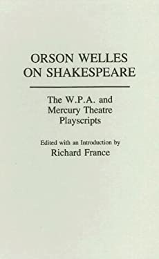 Orson Welles on Shakespeare: The W.P.A. and Mercury Theatre Playscripts 9780313273346