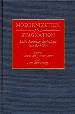 Modernization and Stagnation: Latin American Agriculture Into the 1990s 9780313274497
