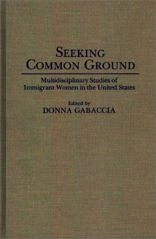 Seeking Common Ground: Multidisciplinary Studies of Immigrant Women in the United States 9780313274831