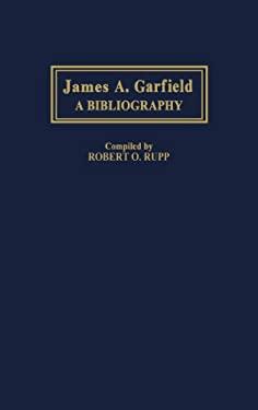 James A. Garfield: A Bibliography 9780313281785