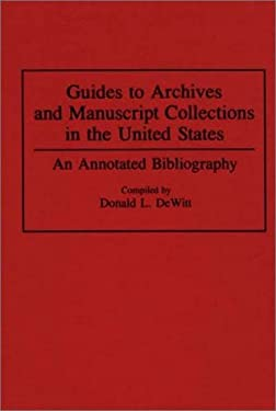 Guides to Archives and Manuscript Collections in the United States: An Annotated Bibliography 9780313284991