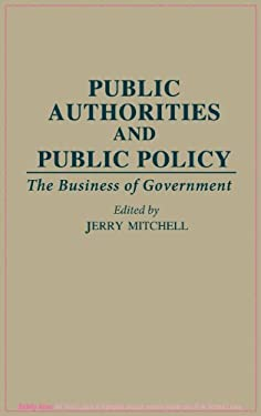 Public Authorities and Public Policy: The Business of Government 9780313285035