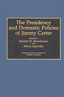 The Presidency and Domestic Policies of Jimmy Carter 9780313288456