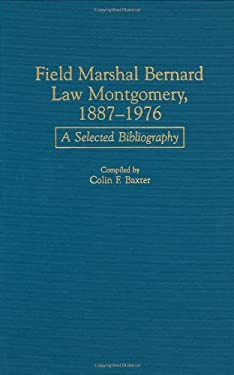 Field Marshal Bernard Law Montgomery, 1887-1976: A Selected Bibliography 9780313291197