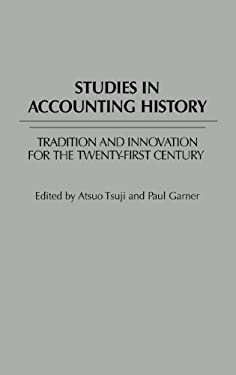 Studies in Accounting History: Tradition and Innovation for the Twenty-First Century 9780313294891