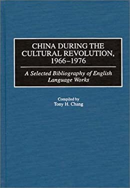 China During the Cultural Revolution, 1966-1976: A Selected Bibliography of English Language Works 9780313309052
