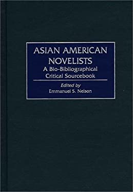 Asian American Novelists: A Bio-Bibliographical Critical Sourcebook 9780313309113