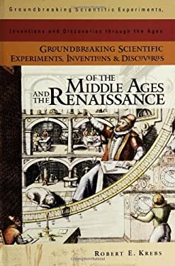 Groundbreaking Scientific Experiments, Inventions, and Discoveries of the Middle Ages and the Renaissance 9780313324338