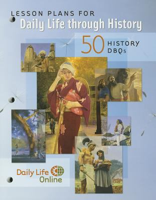 Lesson Plans for Daily Life Through History: 50 History Dbqs 9780313337659