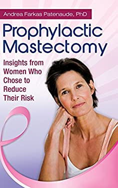 Prophylactic Mastectomy: Insights from Women Who Chose to Reduce Their Risk 9780313345166